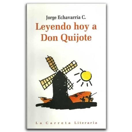 Leyendo hoy a Don Quijote – Jorge Echavarría C – La Carreta Editores