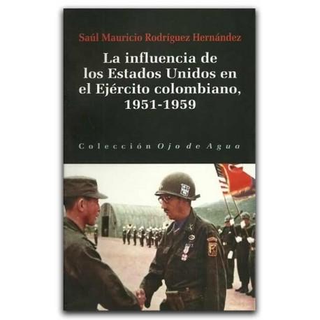 La influencia de los Estados Unidos en el Ejército colombiano, 1951-1959 – Saúl Mauricio Rodríguez Hernández – La Carreta Editor