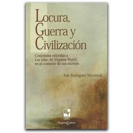 Locura, Guerra y Civilización – Eric Rodríguez Woroniuk – Universidad del Valle