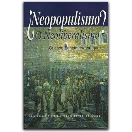 ¿Neopopulismo o Neoliberalismo? – Orlando Santamaría Vergara - Universidad Distrital Francisco José de Caldas