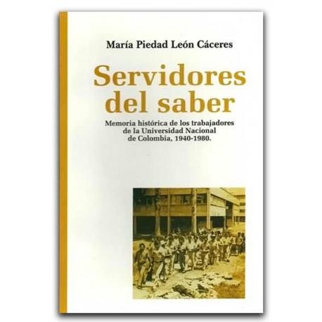 Servidores del saber: memoria histórica de los trabajadores de la Universidad Nacional de Colombia, 1940-1980– María Piedad León