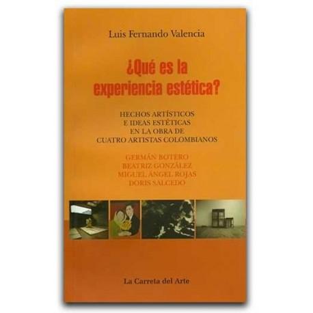 ¿Qué es la experiencia estética?: hechos artísticos e ideas estéticas en la obra de cuatro artistas colombianos