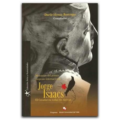 Memorias del Primer Simposio Internacional Jorge Isaacs El Creador en todas sus facetas –Darío Henao Restrepo (Compilador)- Univ