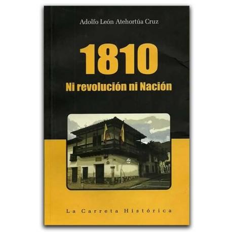 1810. Ni revolución ni Nación–Adolfo León Atehortúa Cruz- La Carreta Editores