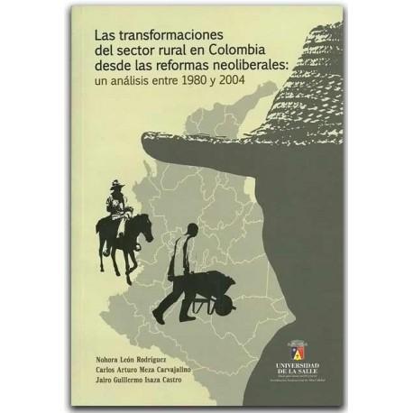 Las transformaciones del sector rural en Colombia desde las reformas neoliberales, una análisis entre 1980 y 2004- Universidad d