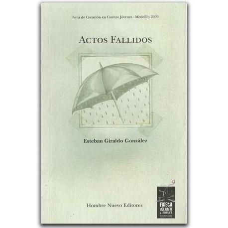 Actos Fallidos - Esteban Giraldo González, Hombre nuevo editores