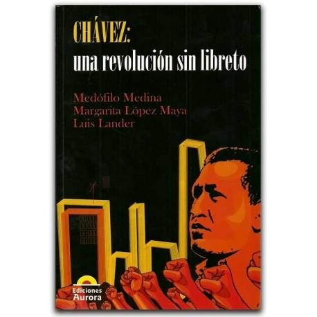 Chavez: Una revolucion sin libreto -. Ediciones Aurora