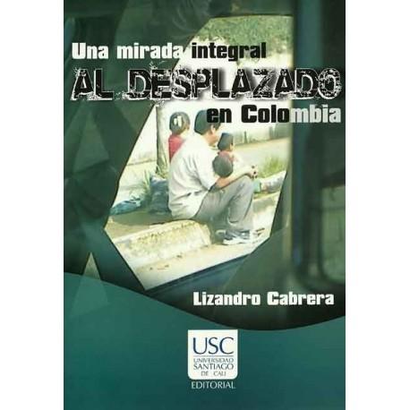 Libro Una mirada integral al desplazado en Colombia