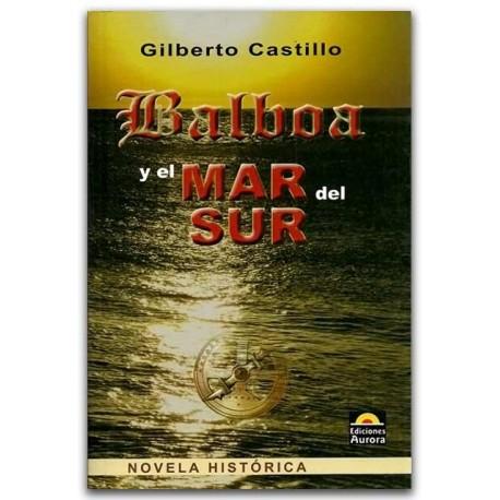Balboa y el mar del sur – Gilberto Castillo – Ediciones Aurora