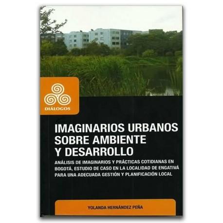Imaginarios urbanos sobre ambiente y desarrollo – Yolanda Hernández Peña - Universidad Distrital Francisco José de Caldas