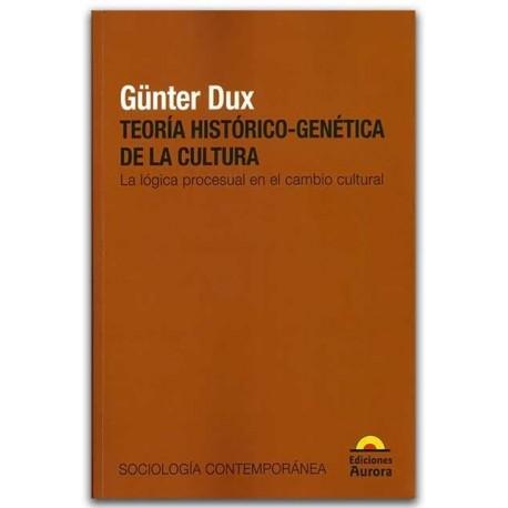 Teoría Histórico-Genética de la cultura. La lógica procesual en el cambio cultural – Gunter Dux – Ediciones Aurora
