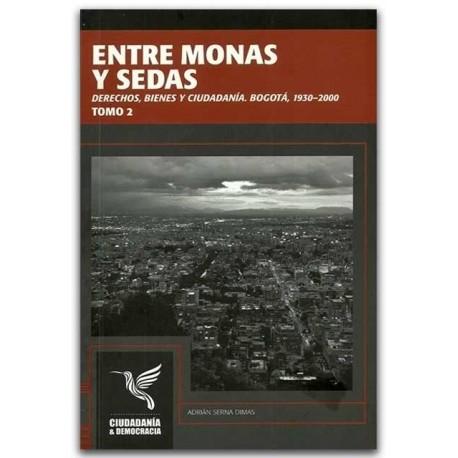 Entre monas y sedas, derechos, bienes y ciudadanía. Bogotá, 1930-2000 Tomo 2- Adrian Serna Dimas - Universidad Distrital Francis