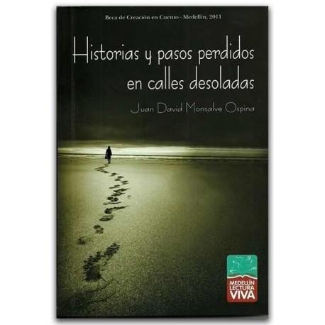Historias y pasos perdidos en calles desoladas – Juan David Monsalve Ospina - Hombre Nuevo Editores