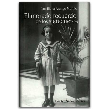 El morado recuerdo de los sietecueros – Luz Elena Arango Murillo - Hombre Nuevo Editores