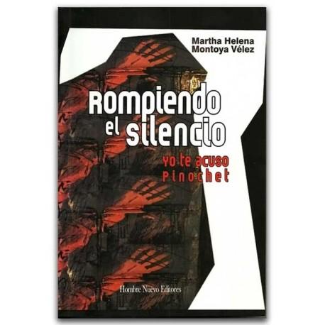 Rompiendo el silencio. Yo te acuso Pinochet - Hombre Nuevo Editores