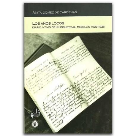 Los años locos, Diario intimo de un industrial, Medellín 1923 - 1926– Anita Gómez de Cárdenas -Fondo Editorial Universidad Eafit