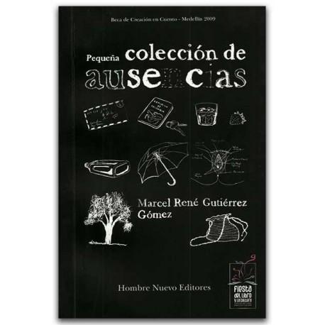 Pequeña colección de ausencias - Marcel René Gutiérrez Gómez - Hombre Nuevo Editores