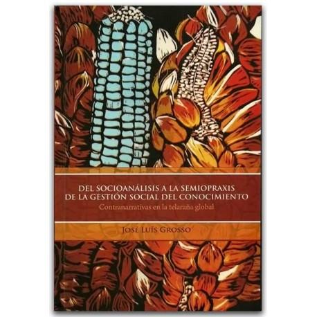 Del socioanálisis a la semiopraxis de la gestión social del conocimiento – José Luís Grosso – Universidad del Cauca