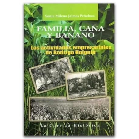Familia, caña y banano. Las actividades empresariales de Rodrigo Holguín – Sonia Milena Jaimes Peñalosa – La Carreta Editores