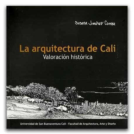 La arquitectura de Cali, Valoración Histórica – Susana Jimenéz Correa - Universidad de San Buenaventura Seccional Cali