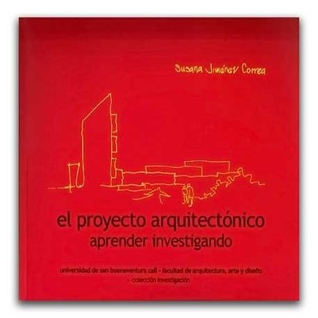 El proyecto arquitectónico, Aprender investigativo – Susana Jimenéz Correa - Universidad de San Buenaventura Seccional Cali