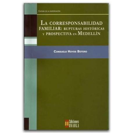 La corresponsabilidad familiar: Rupturas históricas y prospectiva en Medellín – Consuelo Hoyos Botero – Ediciones UNAULA
