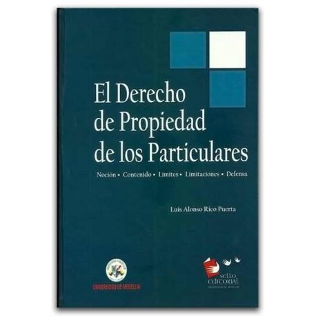 El derecho de propiedad de los particulares - Luis Alonso Rico Puerta – Universidad de Medellín