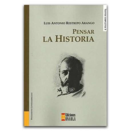 Pensar la historia – Luis Antonio Restrepo Arango – Ediciones UNAULA