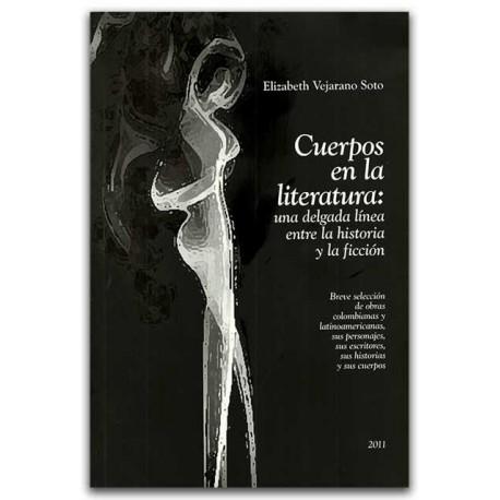 Cuerpos en la literatura: Una delgada línea entre la historia y la ficción - Elizabeth Vejarano Soto- Universidad de San Buenave