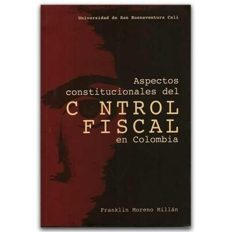 Aspectos constitucionales del Control Fiscal en Colombia - Franklin Moreno Millán - Universidad de San Buenaventura Seccional Ca