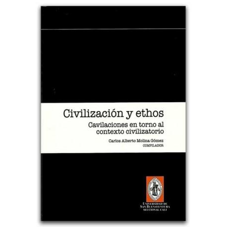 Civilización y ethos, cavilaciones en torno al contexto civilizatorio - Carlos Alberto Molina Gómez - Universidad de San Buenave