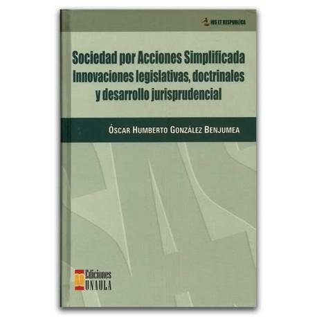 Sociedad por acciones simplificada innovaciones legislativas, doctrinales y desarrollo jurisprudencia – Óscar Humberto González