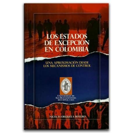 Los estados de excepción en Colombia. Una aproximación desde los mecanismos de control - Nicolás Orejuela Botero - Universidad d