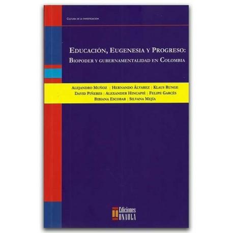 Educación, eugenesia y progreso. Biopoder y gubernamentalidad en Colombia – Ediciones UNAULA