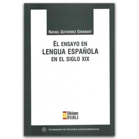 El ensayo en lengua española en el siglo XIX – Rafael Gutiérrez Girardot – Ediciones UNAULA
