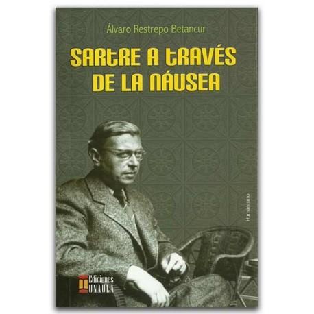 Sartre a través de la náusea – Álvaro Restrepo Betancur – Ediciones UNAULA
