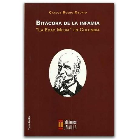 """Bitácora de la infamia, """"La edad media"""" en Colombia – Carlos Bueno Osorio – Ediciones UNAULA"""