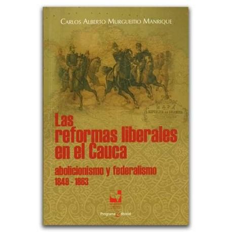 Las reformas liberales en el Cauca, abolicionismo y federalismo – Carlos Alberto Murgueitio Manrique – Universidad del Valle