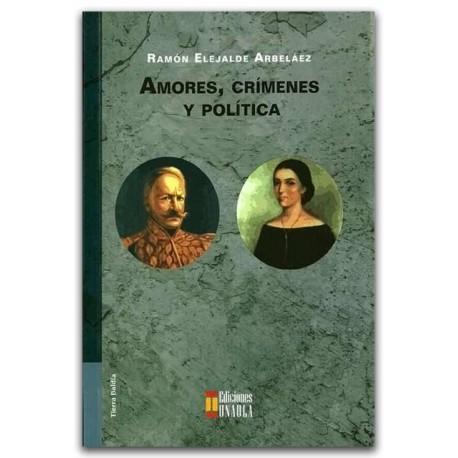Amores, crímenes y política – Ramón Elejalde Arbeláez – Ediciones UNAULA