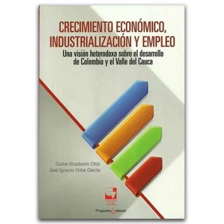 Crecimiento económico, industrialización y empleo. Una visión heterodoxa sobre el desarrollo de Colombia y el Valle del Cauca –U