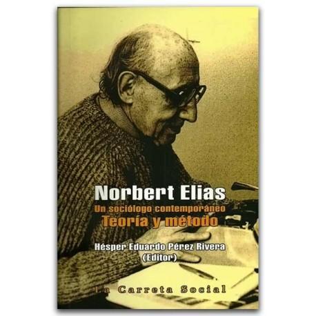 Norbert Elias, Un sociólogo contemporáneo Teoría y método – Hésper Eduardo Pérez Rivera- La Carreta Editores