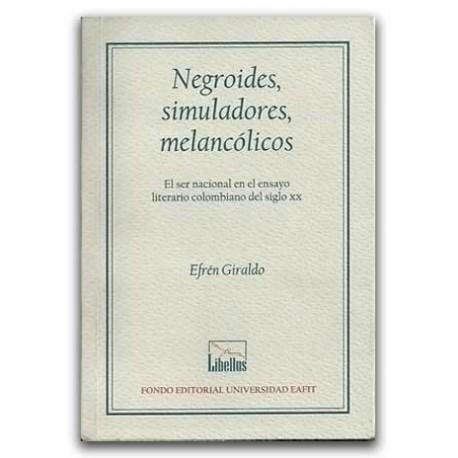 Negroides, Simuladores, melancólicos – Efrén Giraldo – Universidad EAFIT