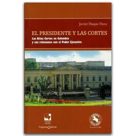 El presidente y las cortes. Las altas cortes en Colombia y sus relacionales con el poder ejecutivo - Javier Duque Daza - Oveja N