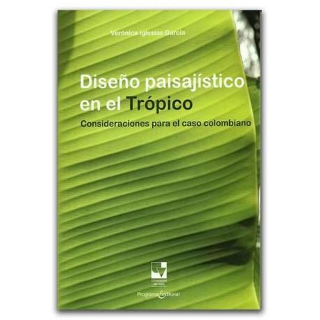 Diseño paisajístico en el trópico, consideraciones para el caso colombiano – Verónica Iglesias García – Universidad del Valle