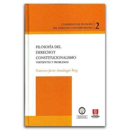 Filosofía del derecho y constitucionalismo vertientes y problemas – Francisco Javier Ansuátegui Roig – Ediciones UNAULA