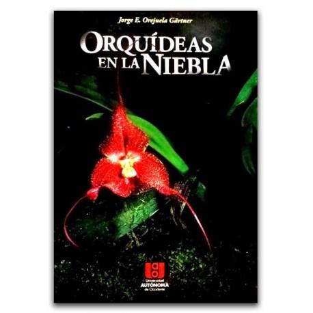 Orquídeas en la niebla – Jorge E. Orejuela Gärtner – Ediciones UNAULA