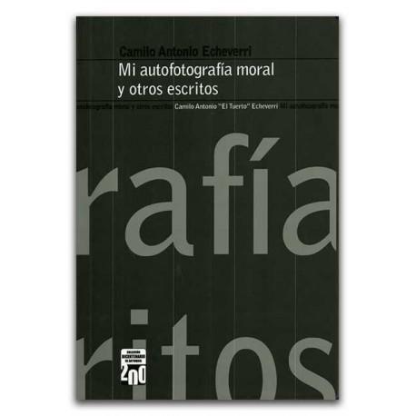 """Mi autofotografía moral y otros escritos – Camilo Antonio """"El Tuerto"""" Echeverri – Ediciones UNAULA"""