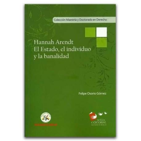 Hannah Arendt El Estado, el individuo y la banalidad - Felipe Osorio Gómez - Universidad de Medellín