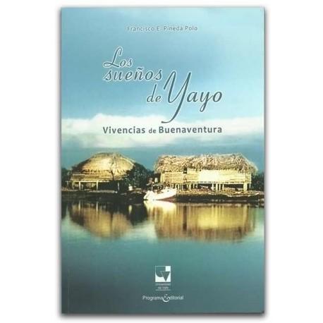 Los sueños de Yayo. Vivencias de Buenaventura- Francisco E. Pineda Polo - Universidad del Valle