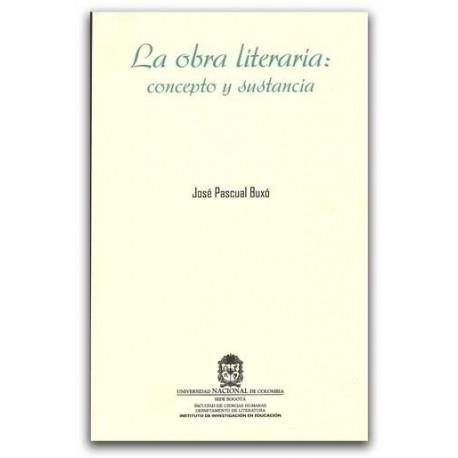 La obra literaria: Concepto y sustancia  - José Pascual Buxó - Universidad Nacional de Colombia, Sede Bogotá. Facultad de Cienci